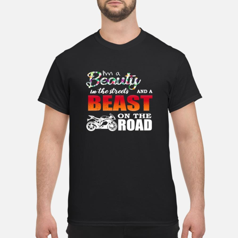 Motorcycles I'm a beauty in the streets and a beast on the road shirt