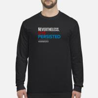 Nevertheless she persisted shirt long sleeved