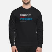Nevertheless she persisted shirt sweater