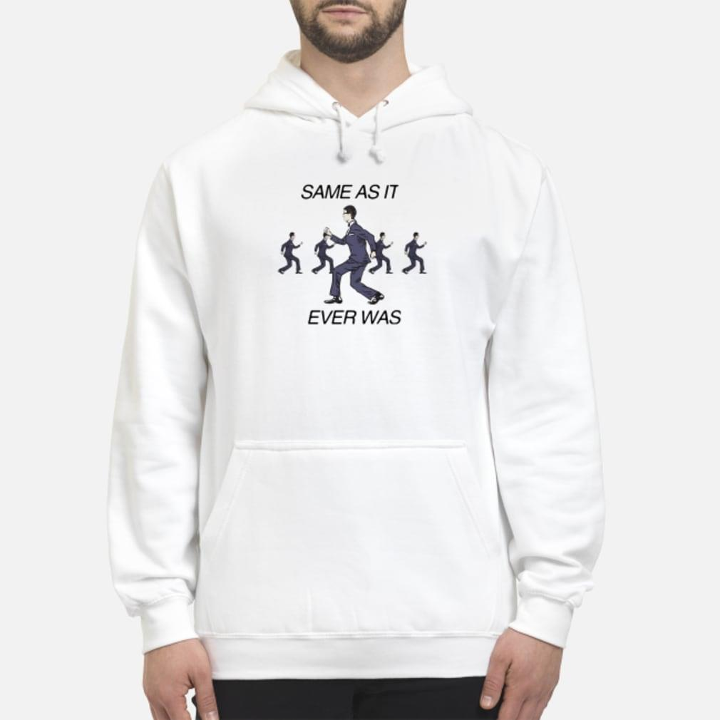 Same As It Ever Was Shirt hoodie