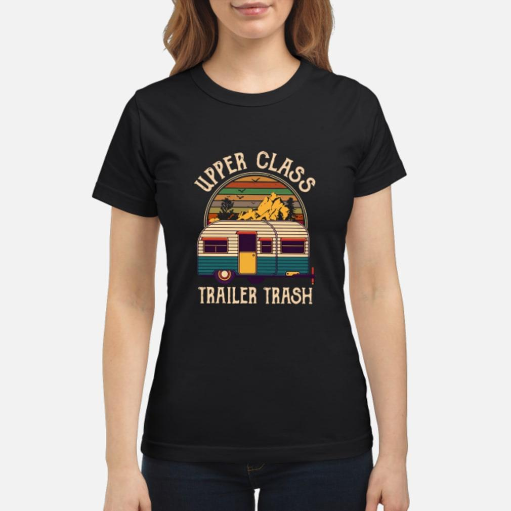 Upper class trailer trash Shirt ladies tee