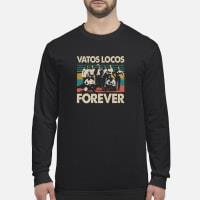 Vatos Locos forever Shirt long sleeved