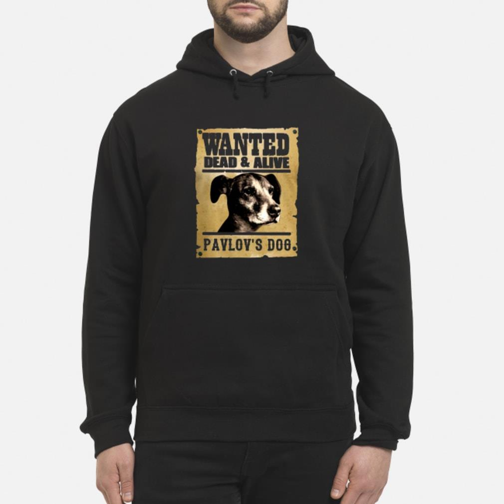 Wanted dead and alive Pavlov's dog shirt hoodie