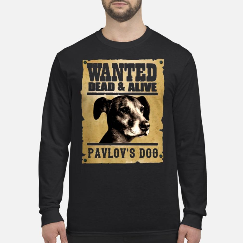 Wanted dead and alive Pavlov's dog shirt Long sleeved