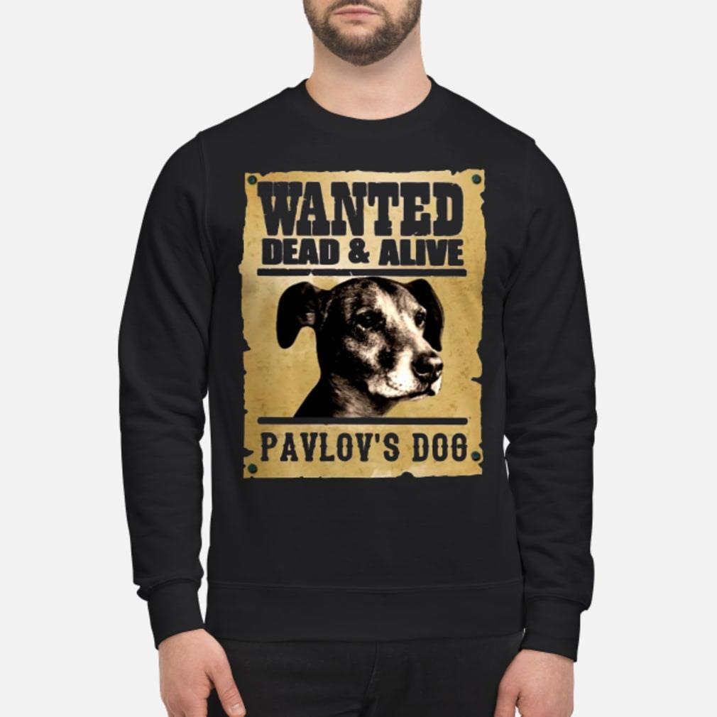 Wanted dead and alive Pavlov's dog shirt sweater