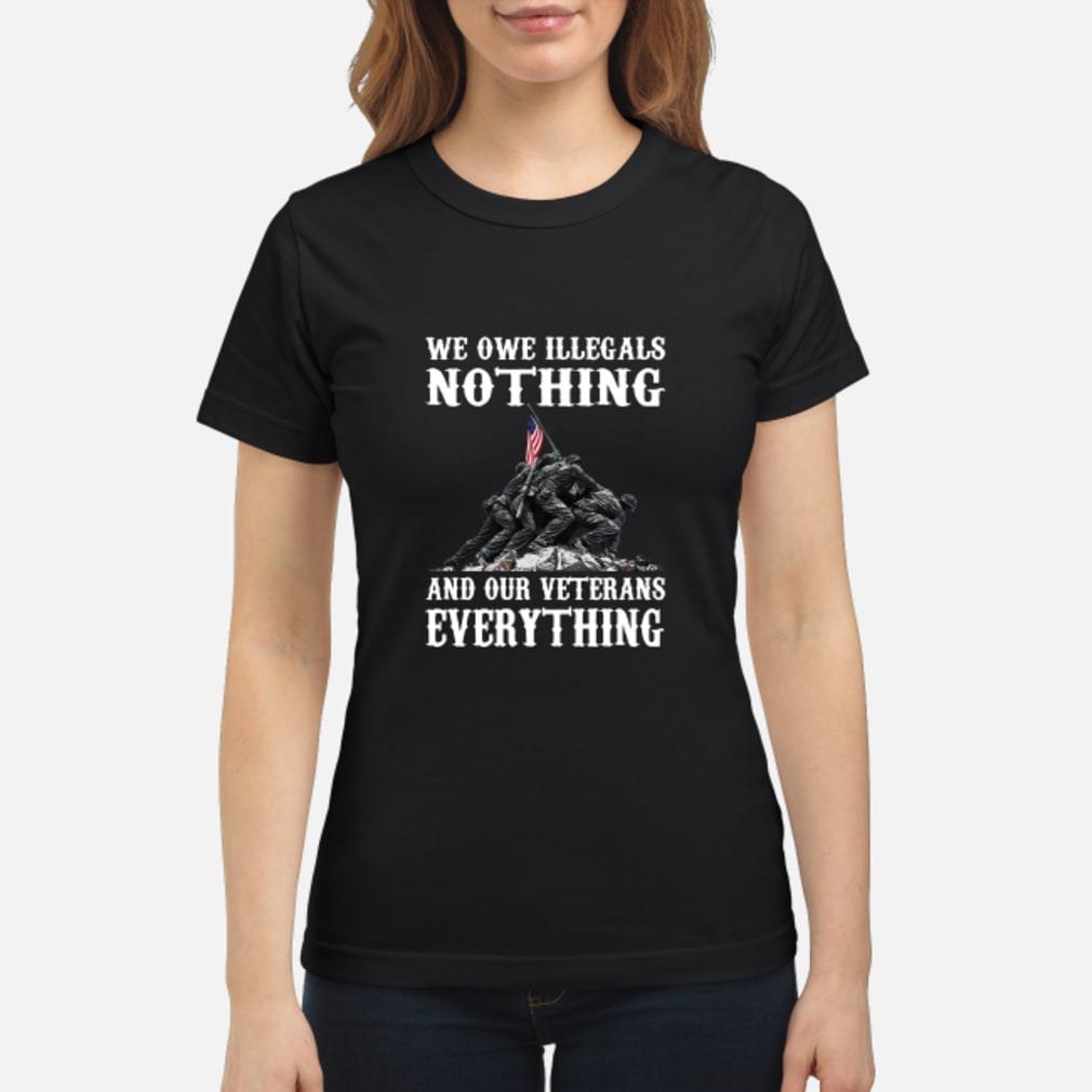 We Owe Illegals Nothing We Owe Our Veterans Everything Shirt ladies tee