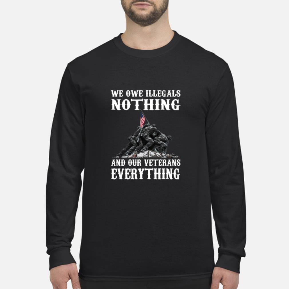We Owe Illegals Nothing We Owe Our Veterans Everything Shirt long sleeved