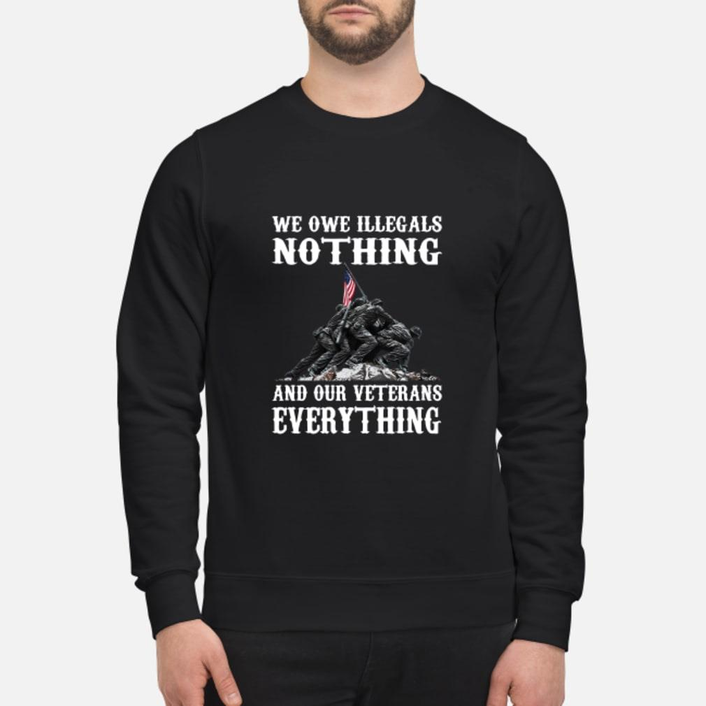 We Owe Illegals Nothing We Owe Our Veterans Everything Shirt sweater