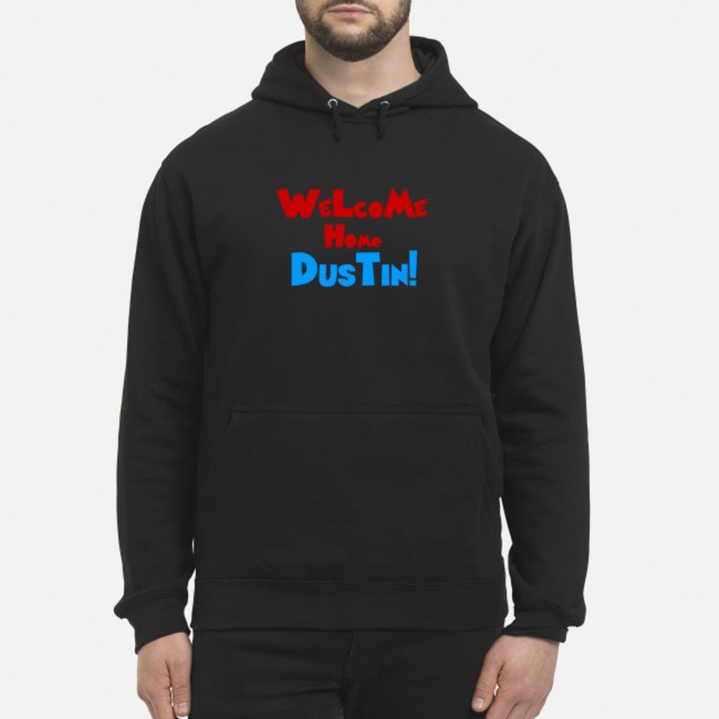 Welcome home Dustin shirt hoodie