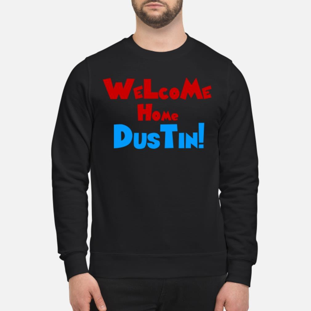 Welcome home Dustin shirt sweater