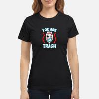 You are trash Shirt ladies tee