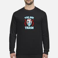 You are trash Shirt Long sleeved