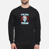 You are trash Shirt sweater