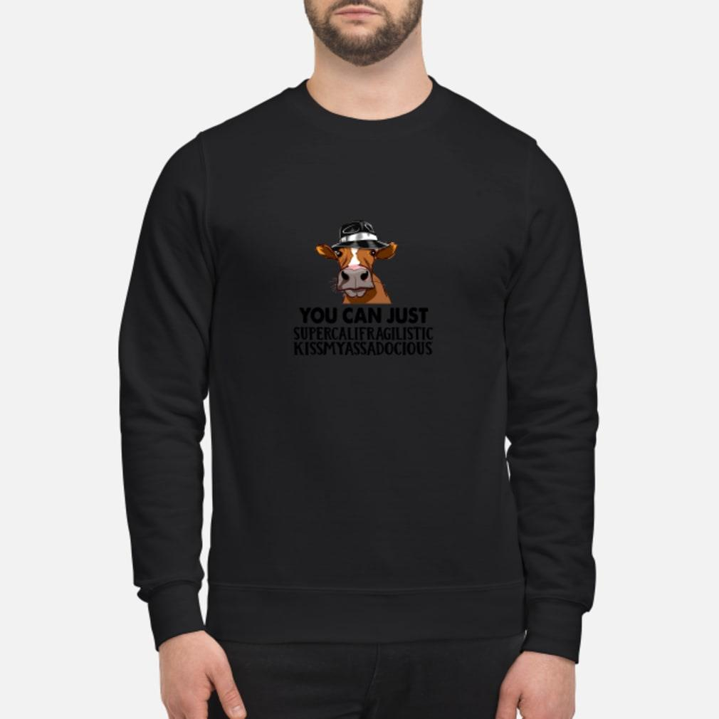You can just supercalifragilistic kiss my ass a docious shirt sweater