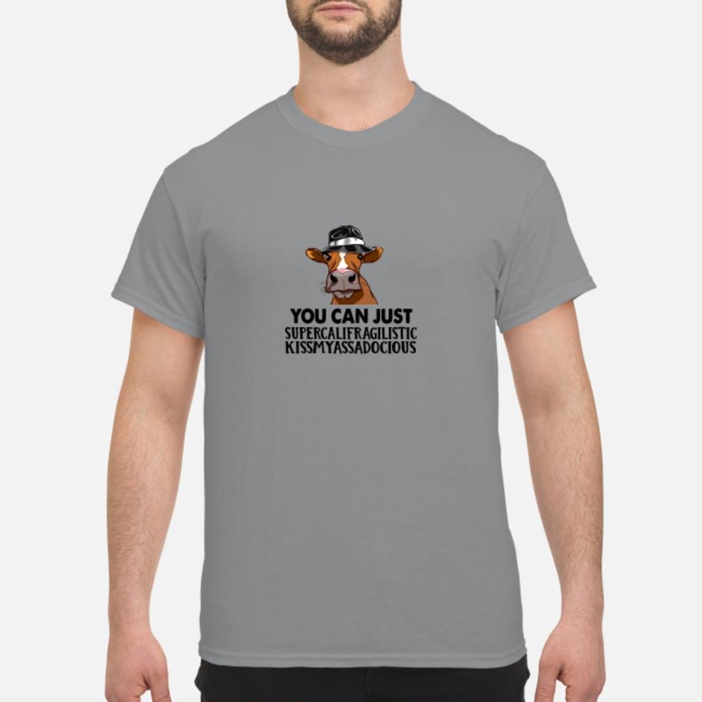 You can just supercalifragilistic kiss my ass a docious shirt