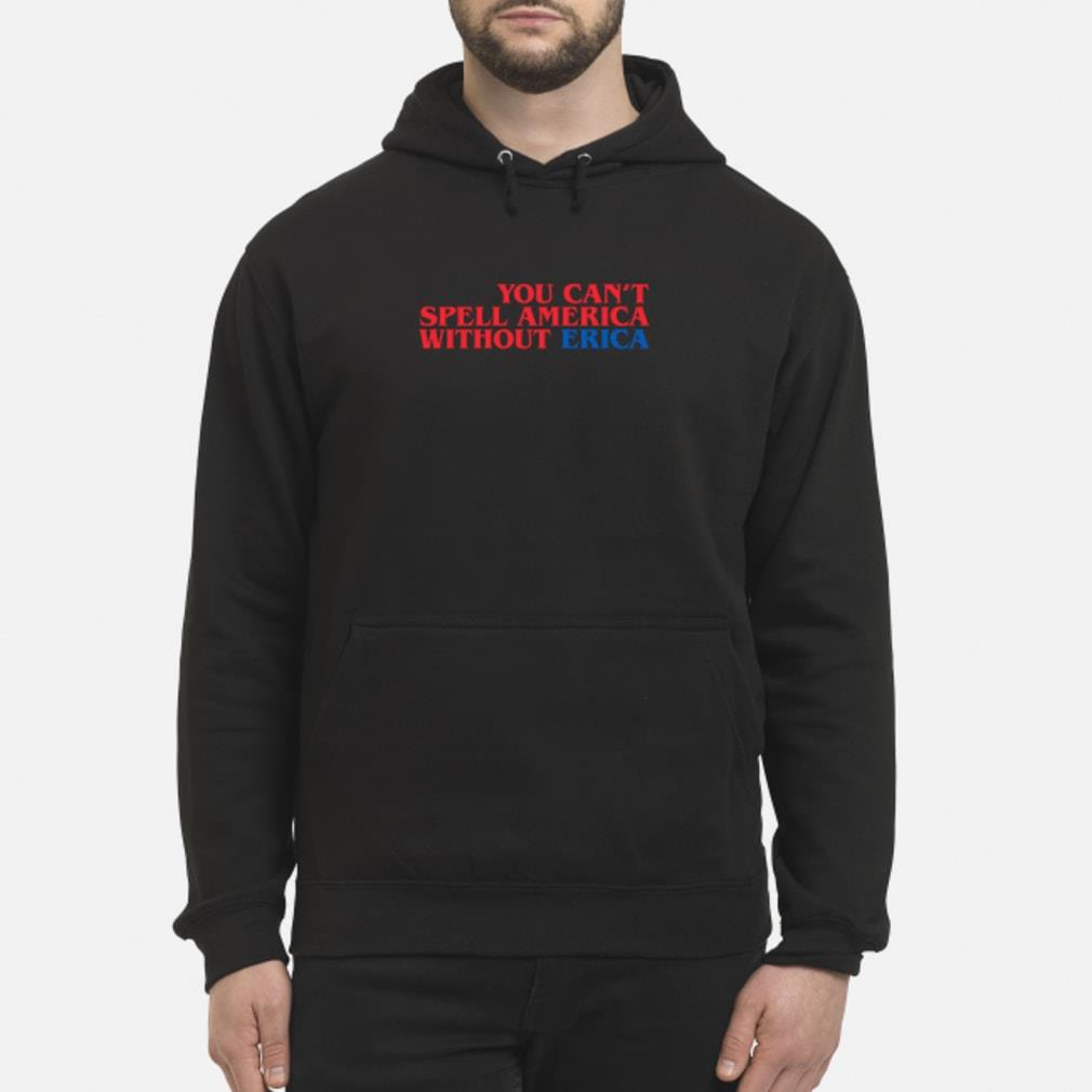 You can spell America without erica Stranger Things Shirt hoodie