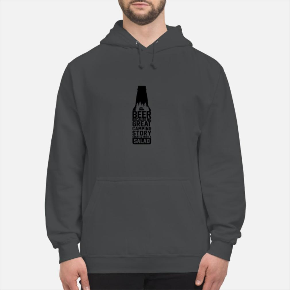 Beer because no great camping story started with a salad Shirt hoodie