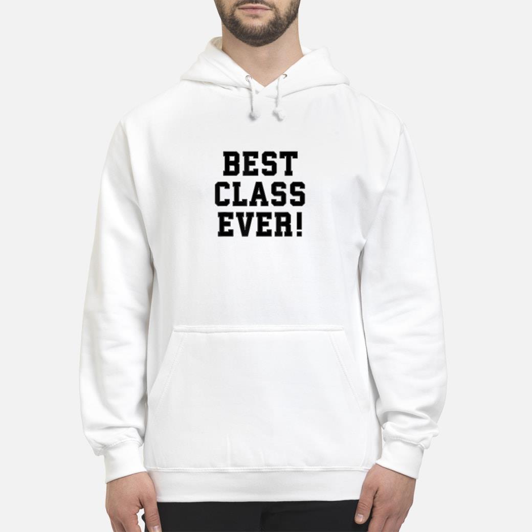 Best Class Ever for College Grads Shirt hoodie
