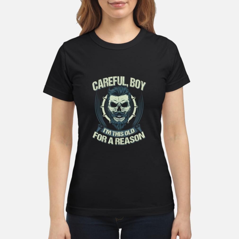 Careful Boy I'm This Old For A Reason Shirt ladies tee