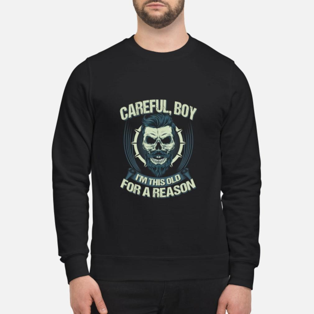 Careful Boy I'm This Old For A Reason Shirt sweater