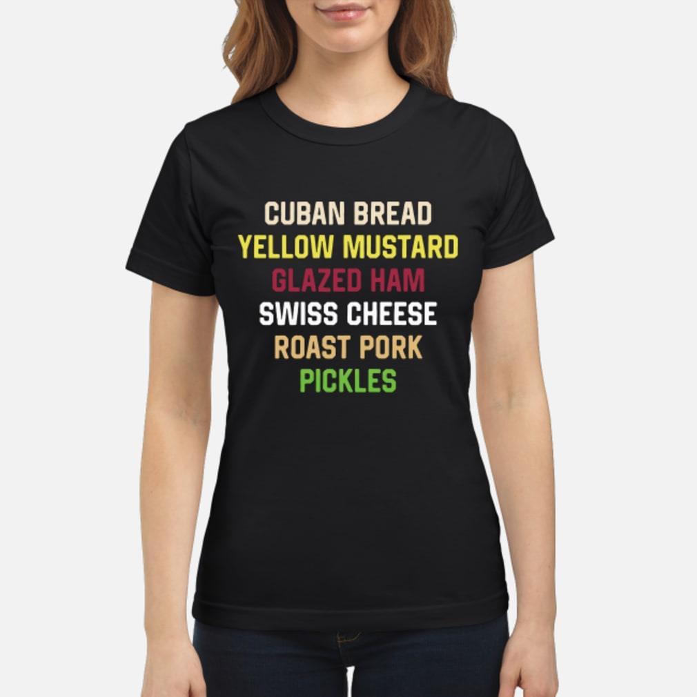 Cuban Bread Yellow Mustard Glazed Ham Swiss Cheese Roast Pork Pickles Shirt ladies tee