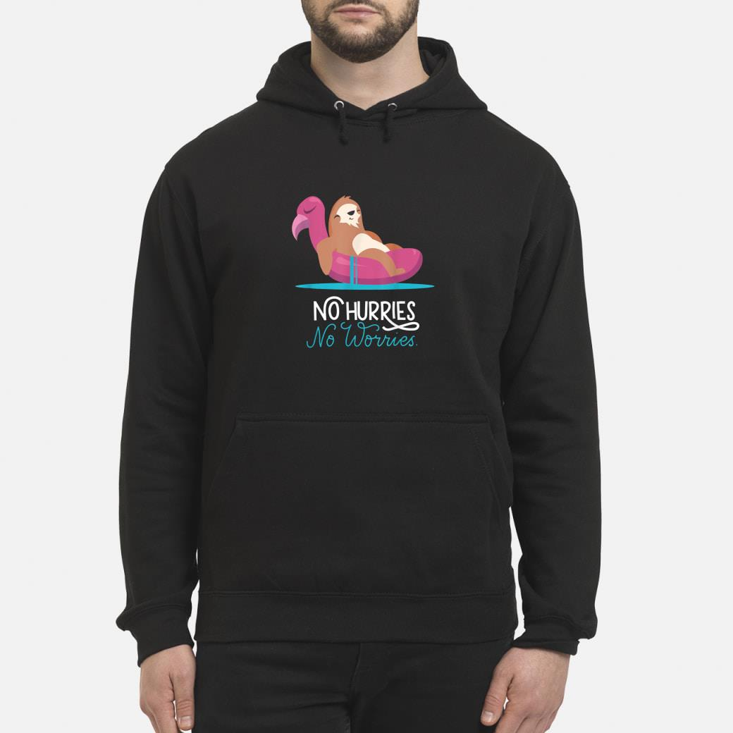 Cute Sloth Sitting In Flamingo Swimming Ring Says No Hurries Shirt hoodie