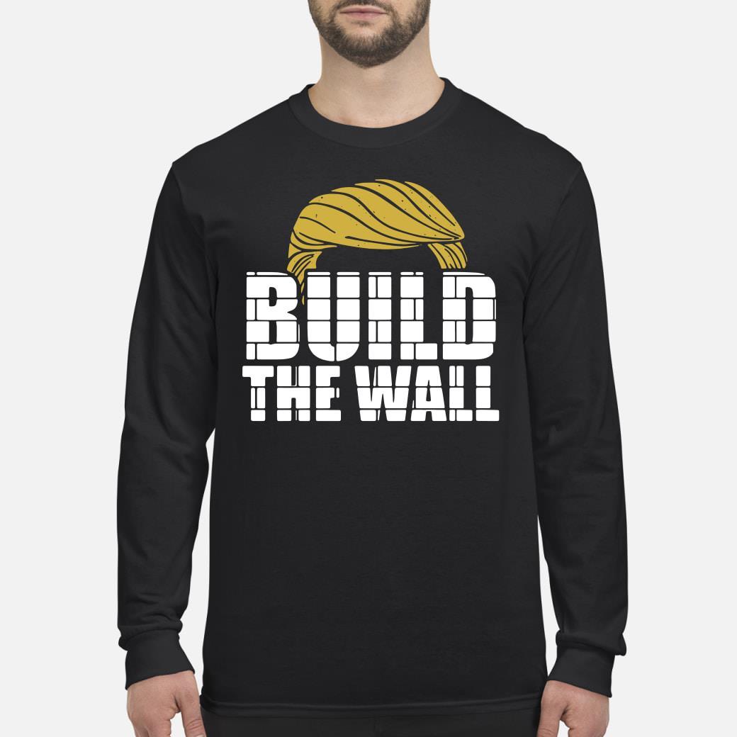 Donald Trump build the wall shirt Long sleeved