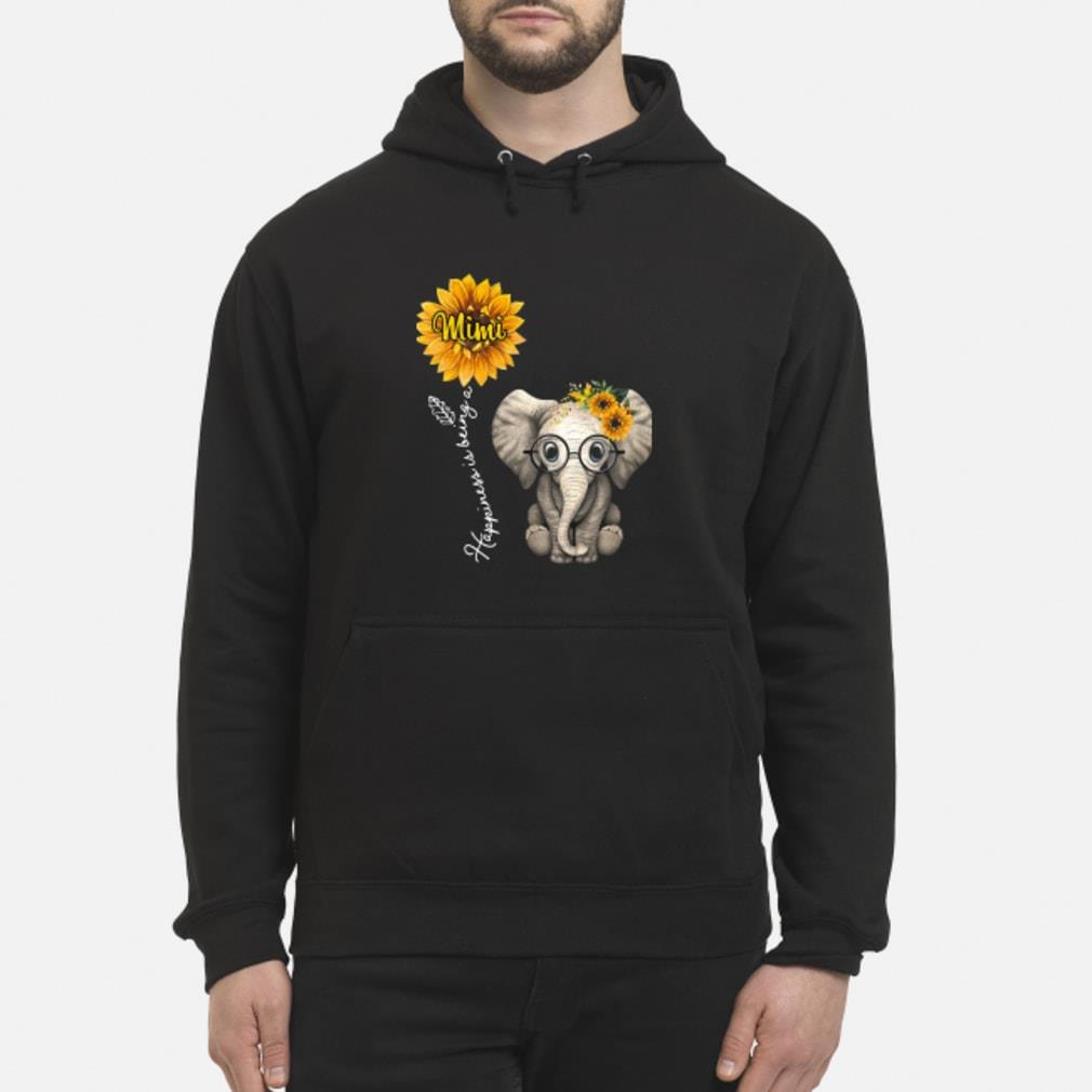 Elephant happiness is bing a mimi shirt  hoodie