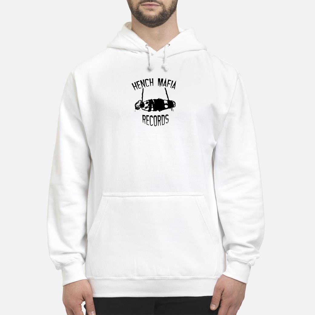 Hench mafia records shirt hoodie