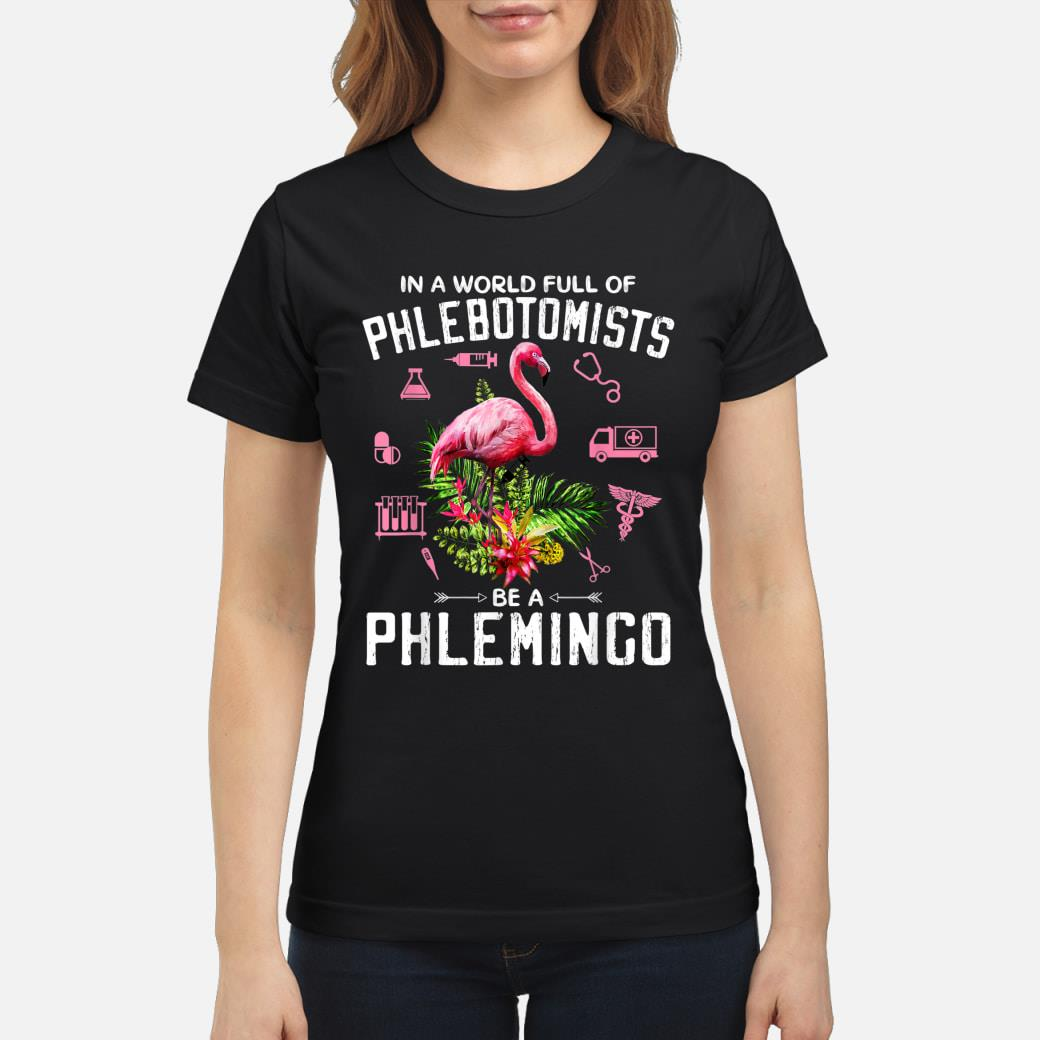 In A World Full Of Phlebotomists Be A Phlemingo T-shirt ladies tee