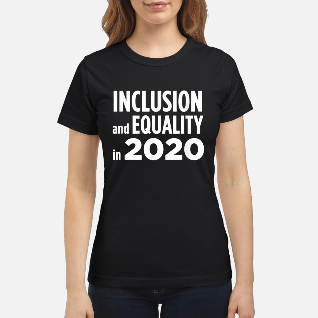 Inclusion and equality in 2020 shirt ladies tee