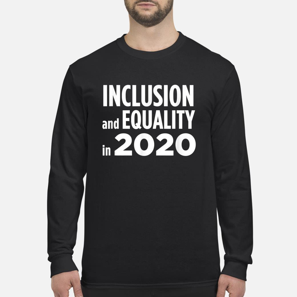 Inclusion and equality in 2020 shirt Long sleeved
