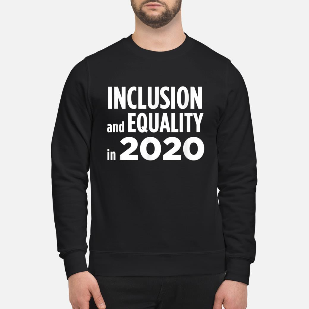 Inclusion and equality in 2020 shirt sweater