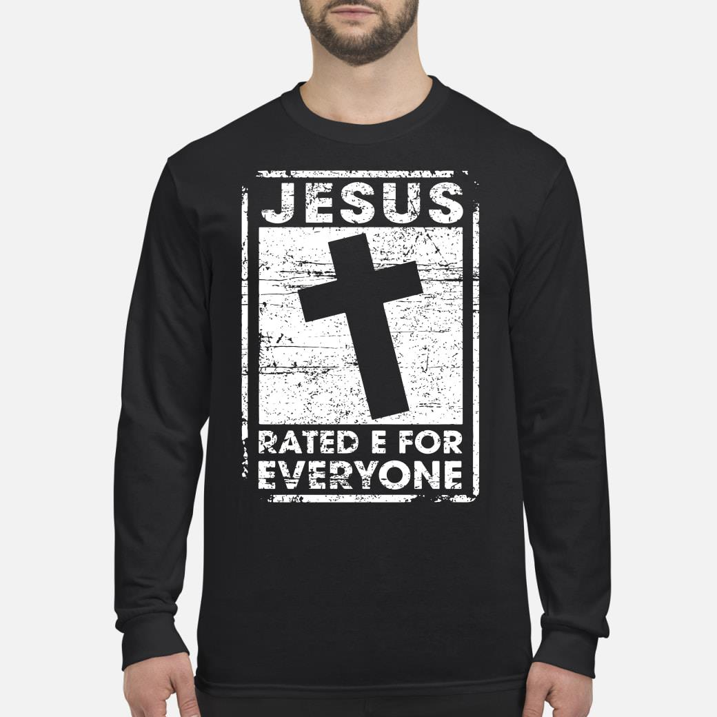 Jesus Rated E For Everyone Shirt Long sleeved