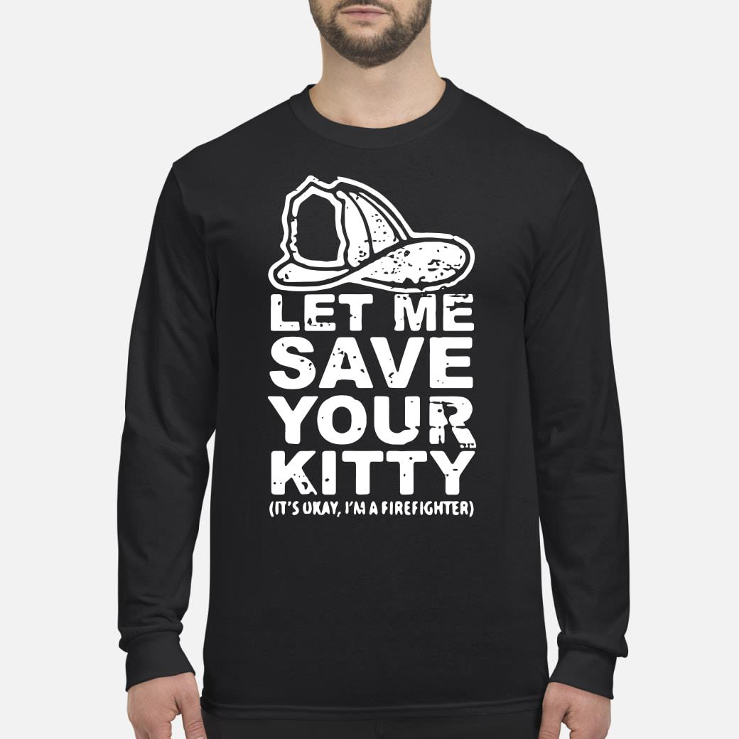 Let Me Save Your Kitty Shirt Long sleeved