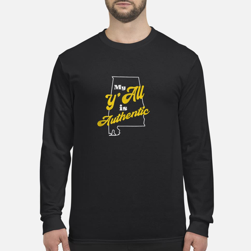 My Y'all Is Authentic shirt Long sleeved