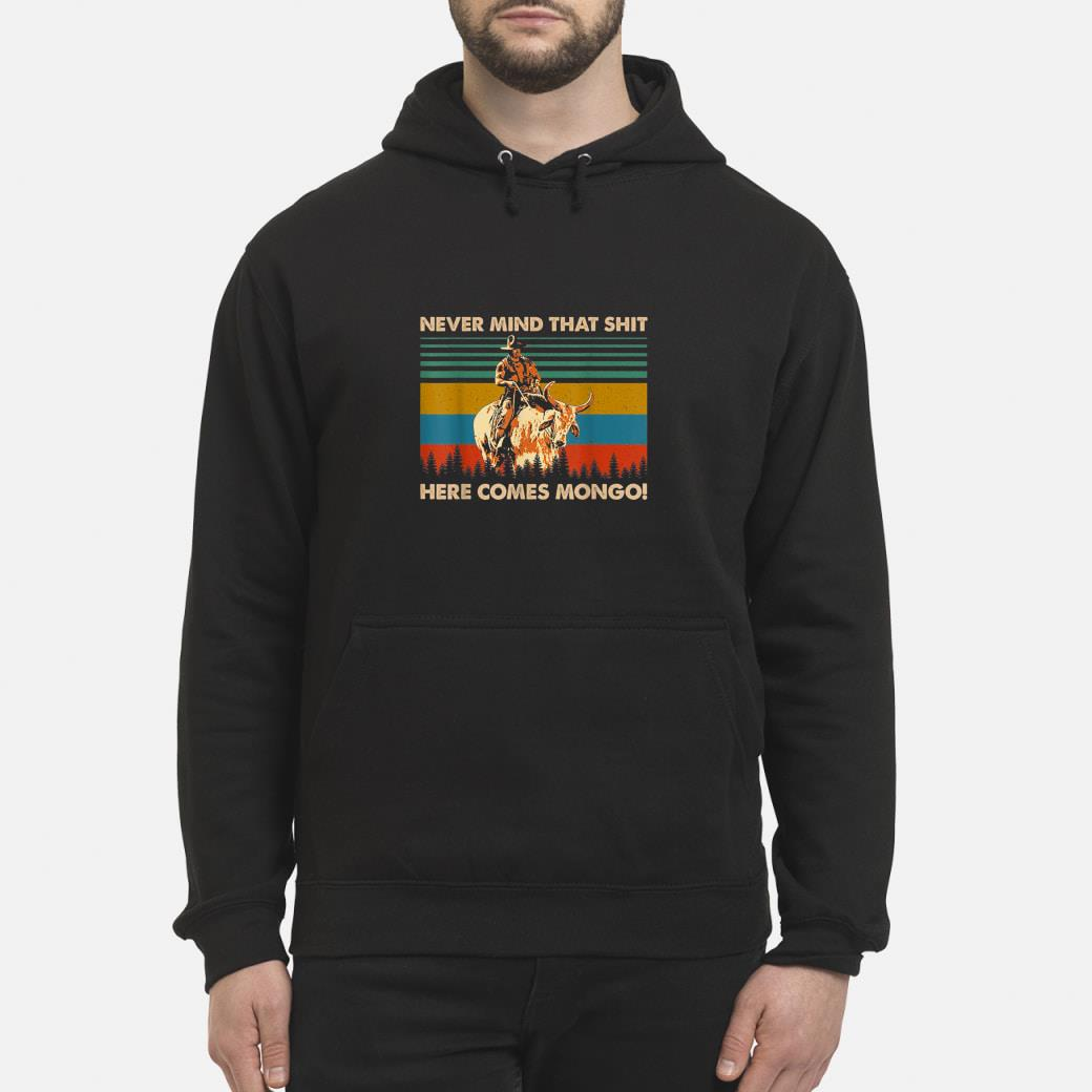 Never Mind That Here Comes Mongo T-Shirt hoodie