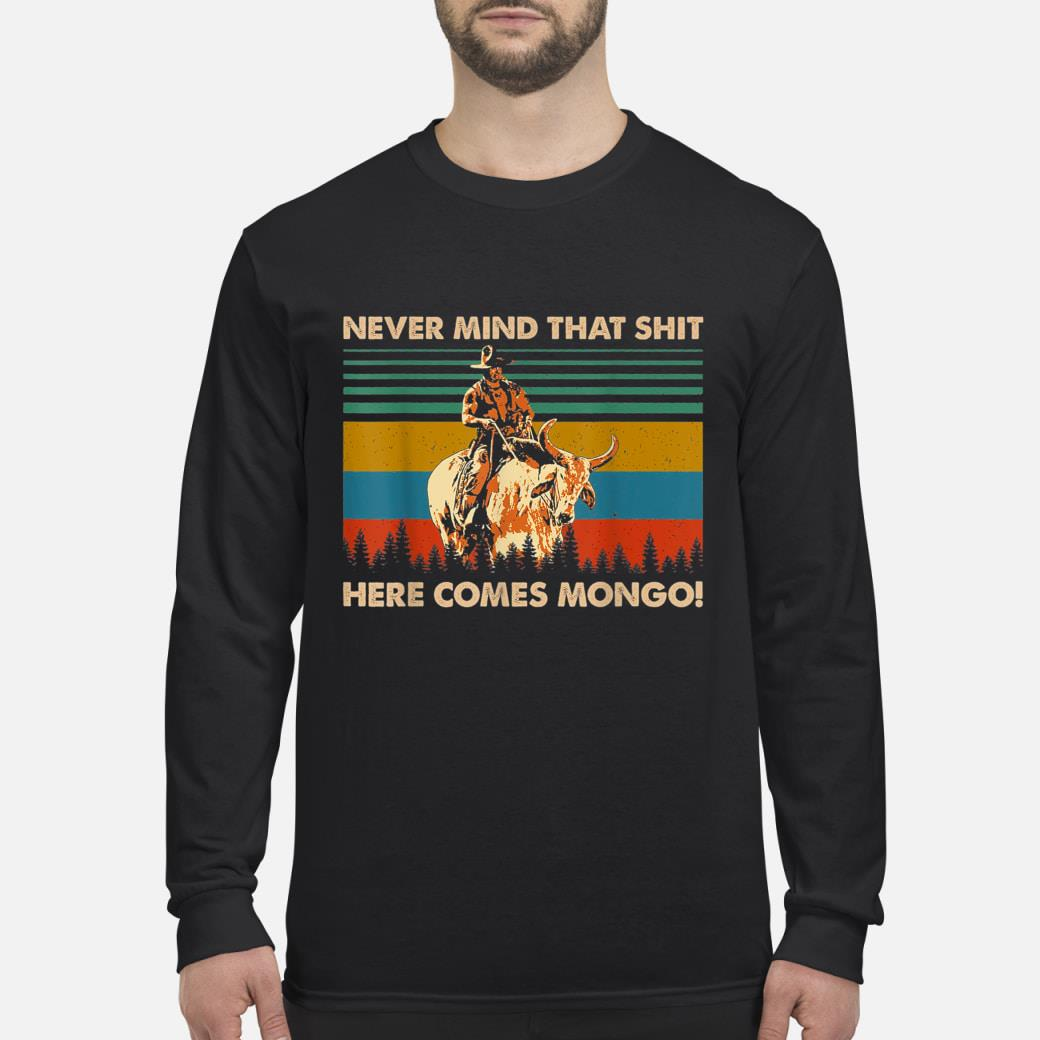 Never Mind That Here Comes Mongo T-Shirt Long sleeved