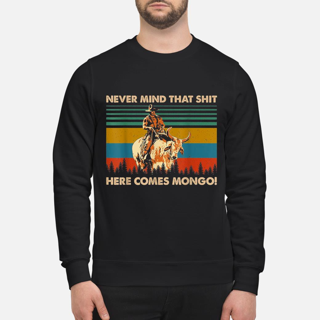 Never Mind That Here Comes Mongo T-Shirt sweater