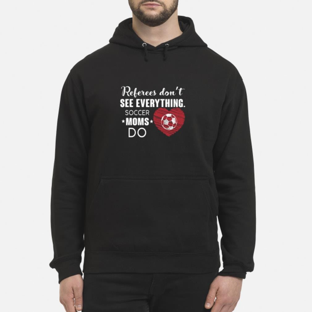 Referees Don't See Everything Soccer Moms Do Shirt hoodie