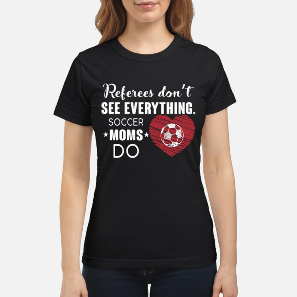 Referees Don't See Everything Soccer Moms Do Shirt ladies tee