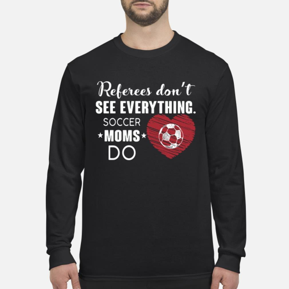 Referees Don't See Everything Soccer Moms Do Shirt Long sleeved