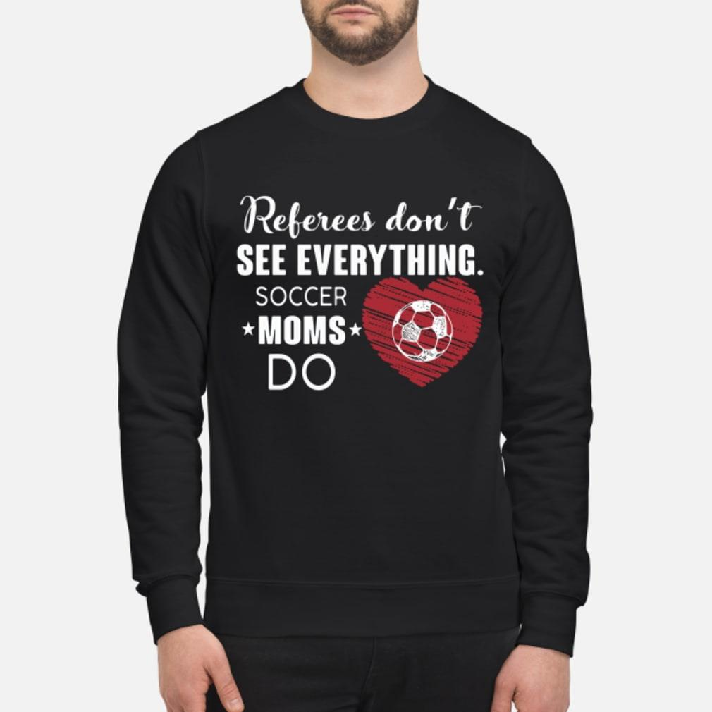 Referees Don't See Everything Soccer Moms Do Shirt sweater