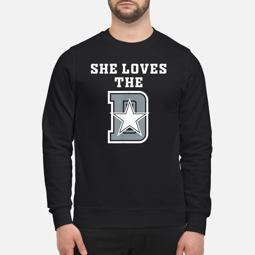 She Loves The D Dallas Funny T-shirt sweater