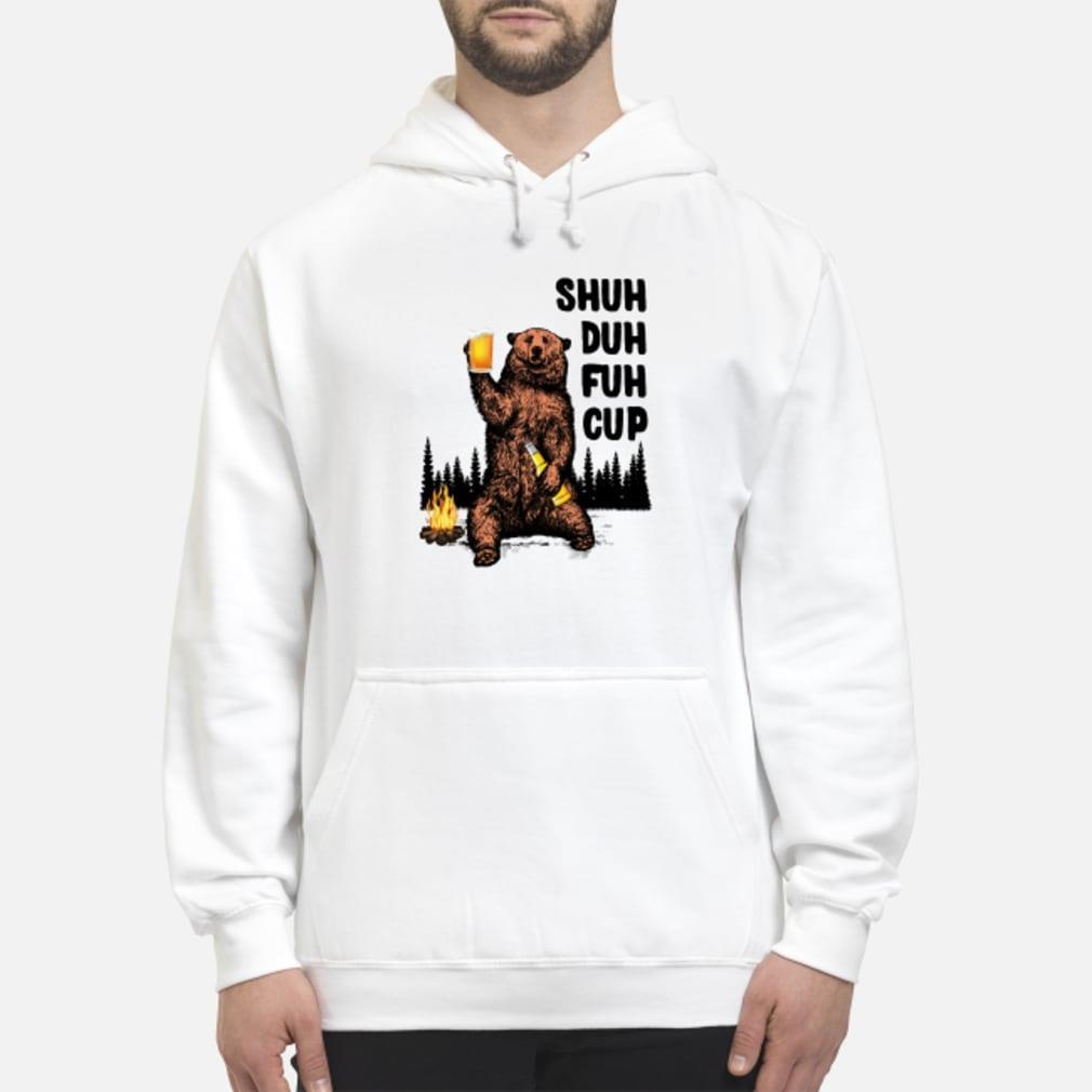 Shuh Duh Fuh Cup Bear Beer Camping Shirt hoodie