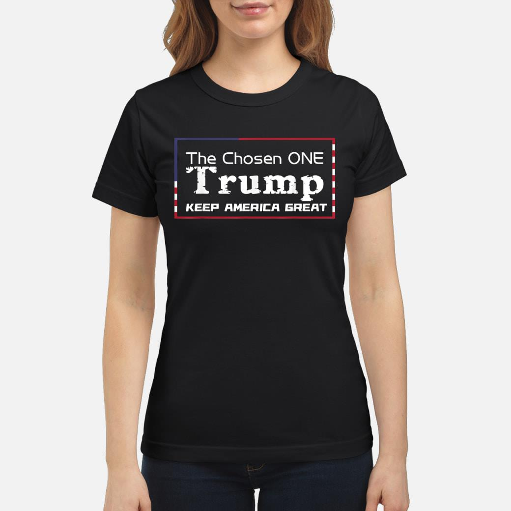 The chosen one keep america great 2020 presidential campaign T-Shirt ladies tee