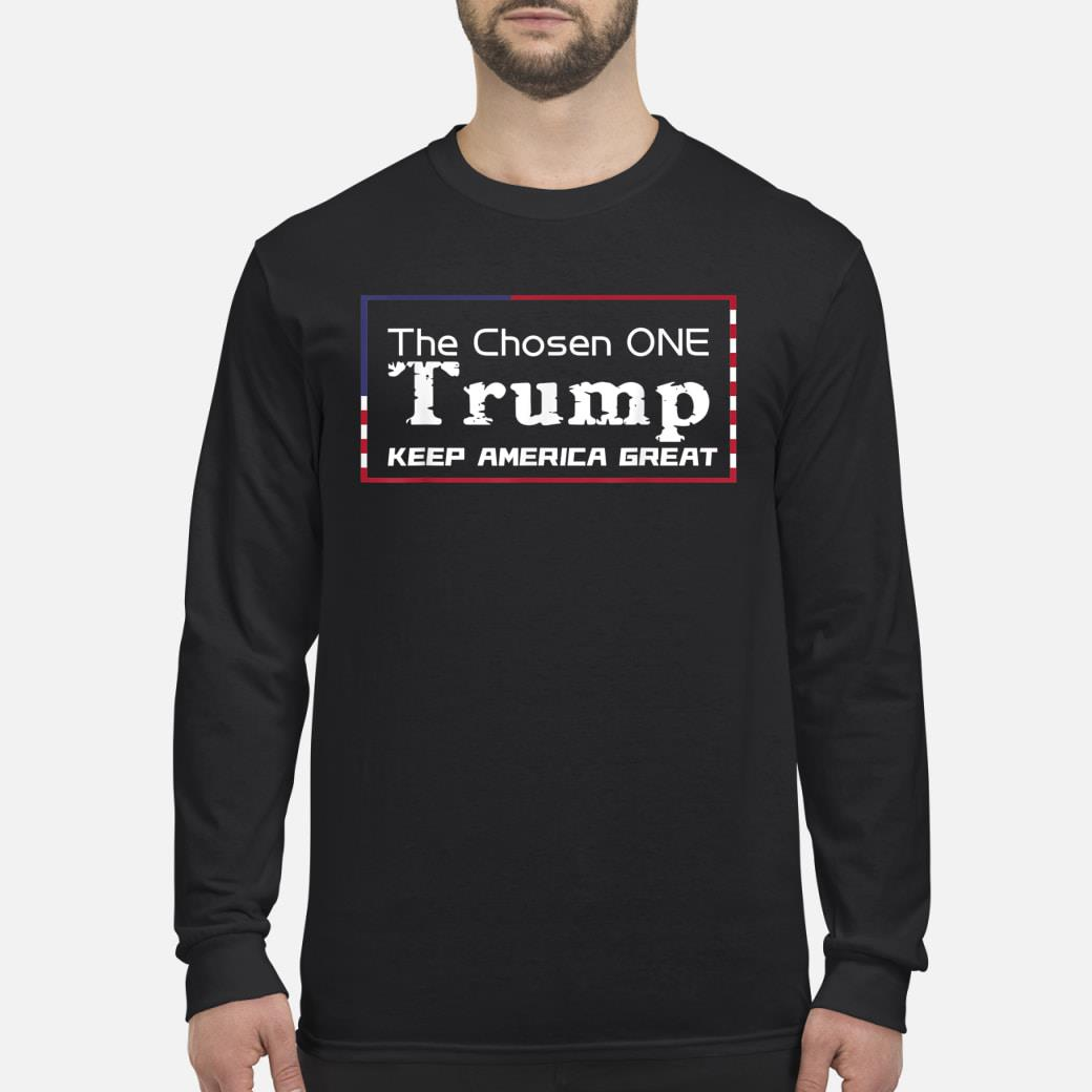 The chosen one keep america great 2020 presidential campaign T-Shirt Long sleeved