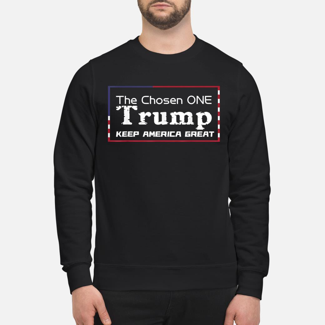 The chosen one keep america great 2020 presidential campaign T-Shirt sweater