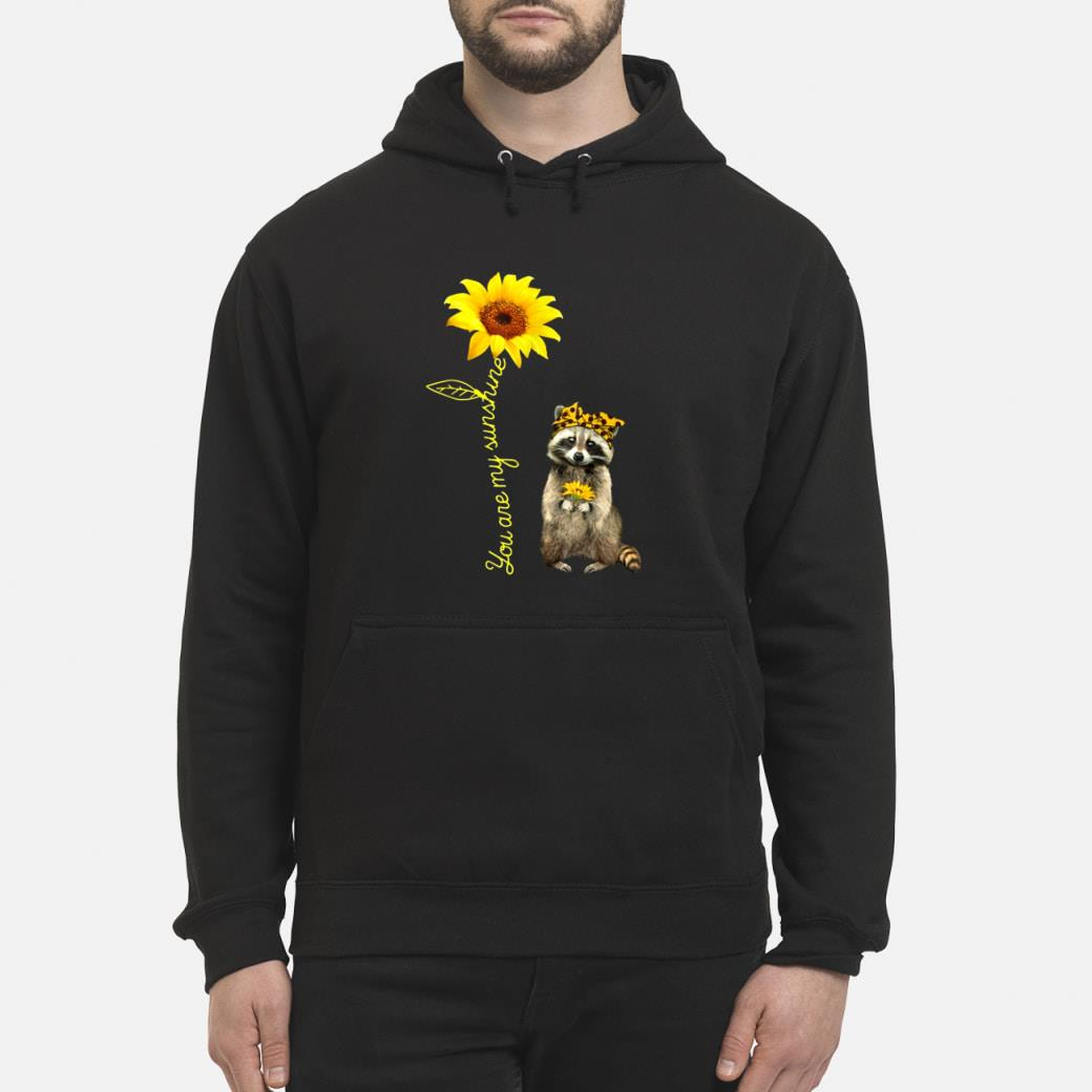 You are my sunshine shirt hoodie