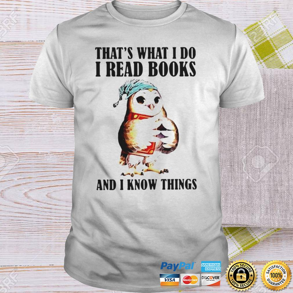 OWL THATS WHAT I DO I READ BOOKS AND I KNOW THINGS SHIRT Shirt